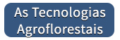 AS TECNOLOGIAS AGROFLORESTAIS - botao